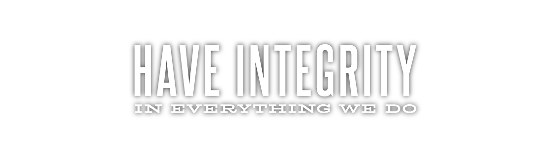 Have integrity in everything we do.