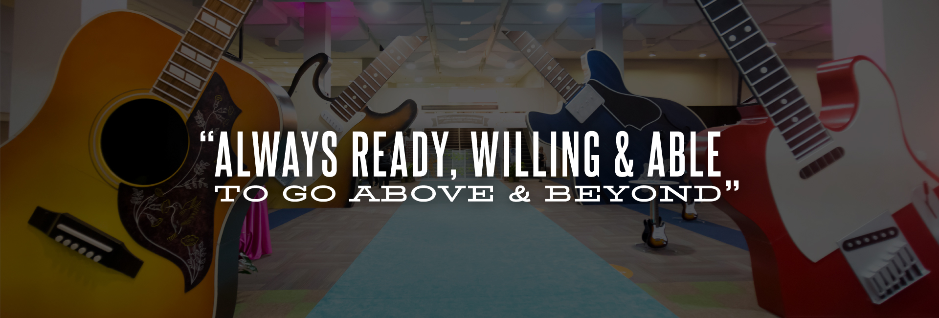 """Always ready, willing, and able to go above and beyond."""